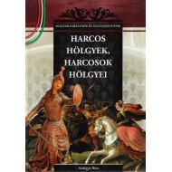 Harcos hölgyek, harcosok hölgyei - A Magyar királynék és nagyasszonyok 6. kötete