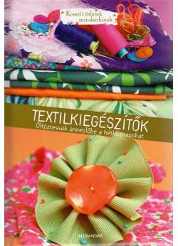 Textilkiegészítők - Kreatív ötletek mindenkinek
