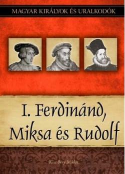 Magyar királyok és uralkodók 15. kötet - I. Ferdinánd, Miksa és Rudolf
