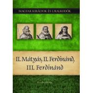 Magyar királyok és uralkodók 16. kötet - II.Mátyás, II. Ferdinánd, III. Ferdinánd