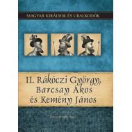 Magyar királyok és uralkodók 21. kötet - II. Rákóczi György, Barcsay Ákos és Kemény jános