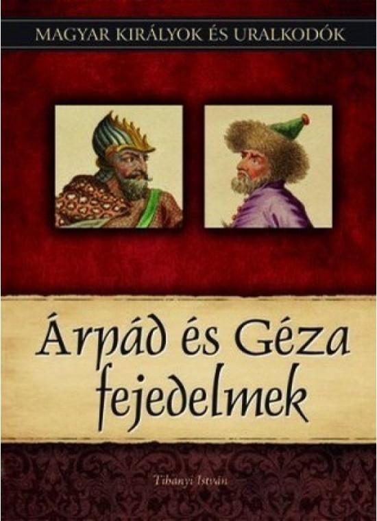 Magyar királyok és uralkodók 1. kötet - Árpád és Géza fejedelmek