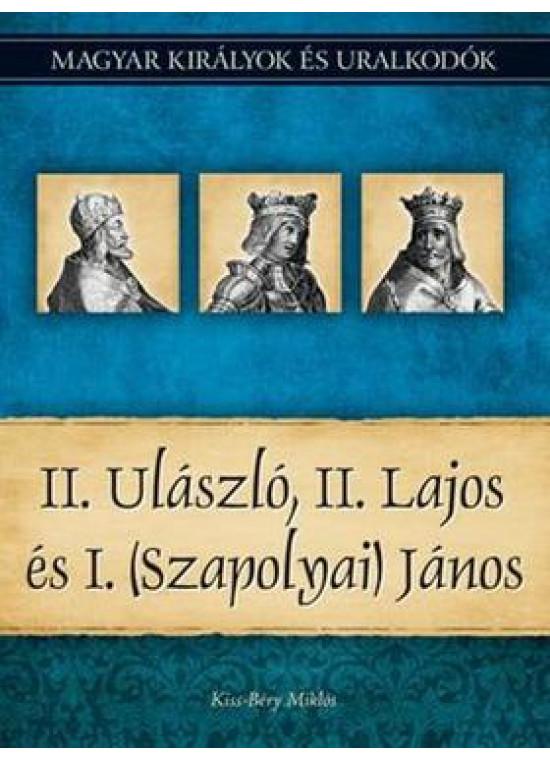 Magyar királyok és uralkodók 14. kötet - II. Ulászló, II. Lajos és I. (Szapolyai) János
