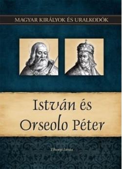 Magyar királyok és uralkodók 2. kötet - István és Orseolo Péter