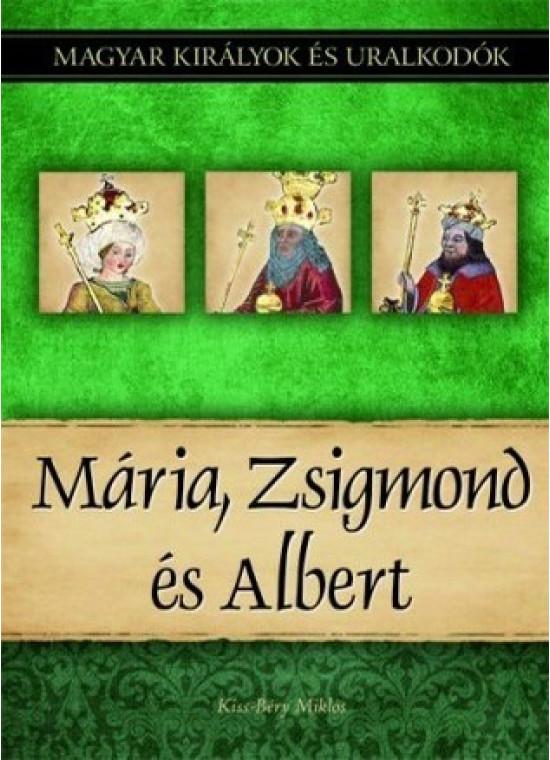 Magyar királyok és uralkodók 11. kötet - Mária, Zsigmond és Albert