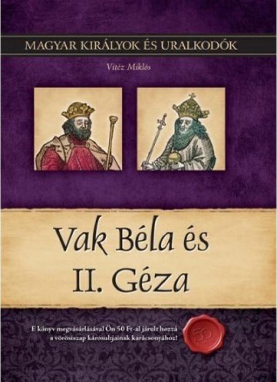 Magyar királyok és uralkodók 6. kötet - Vak Béla és II. Géza