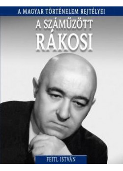 Száműzött Rákosi - A magyar történelem rejtélyei
