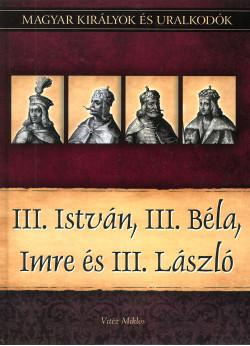 Magyar királyok és uralkodók: III. István, III. Béla, Imre és III. László