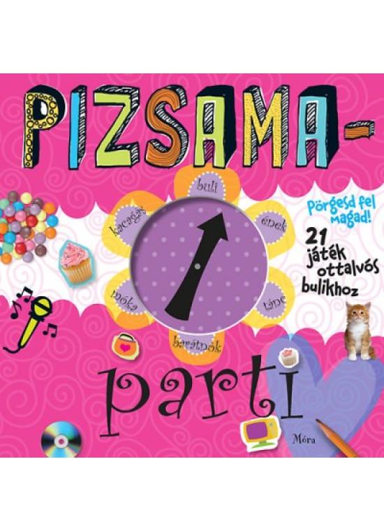 Pizsamaparti - pörgesd fel magad - 21 játék ottalvós bulikhoz