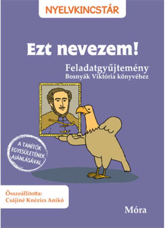 Ezt nevezem! - Feladatgyűjtemény Bosnyák Viktória könyvéhez