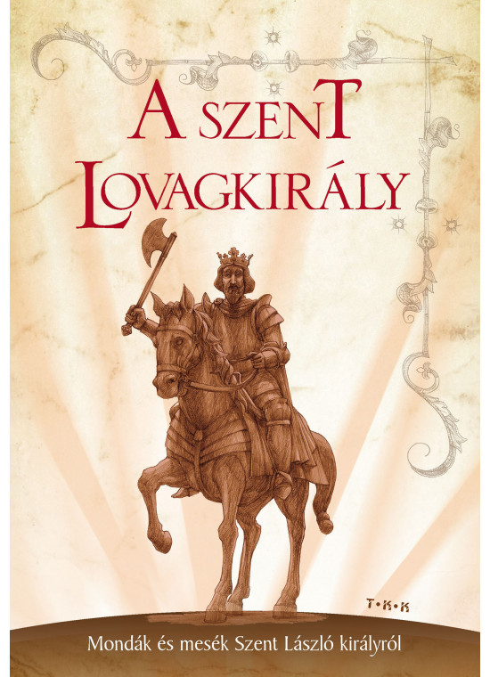 A szent lovagkirály - Mondák és mesék Szent László királyról