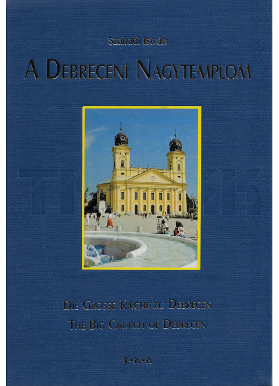 A Debreceni Nagytemplom - és a debreceni reform.egyház tört.