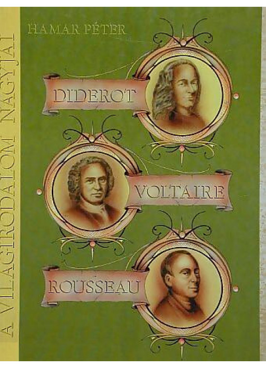 Diderot, Voltaire, Rousseau - a francia felvilágosodás