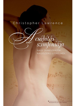 A csábítás szimfóniája - nagy zeneszerzők, nagyszerű szerelmek