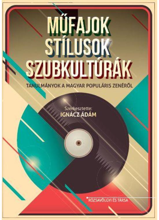 Műfajok, stílusok, szubkultúrák. Tanulmányok a magyar populáris zenéről