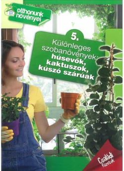 Különleges szobanövények - Otthonunk növényei