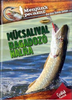 Mûcsalival ragadozó halra- Menjünk pecázni!